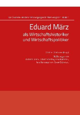 Eduard März als Wirtschaftshistoriker und Wirtschaftspolitiker
